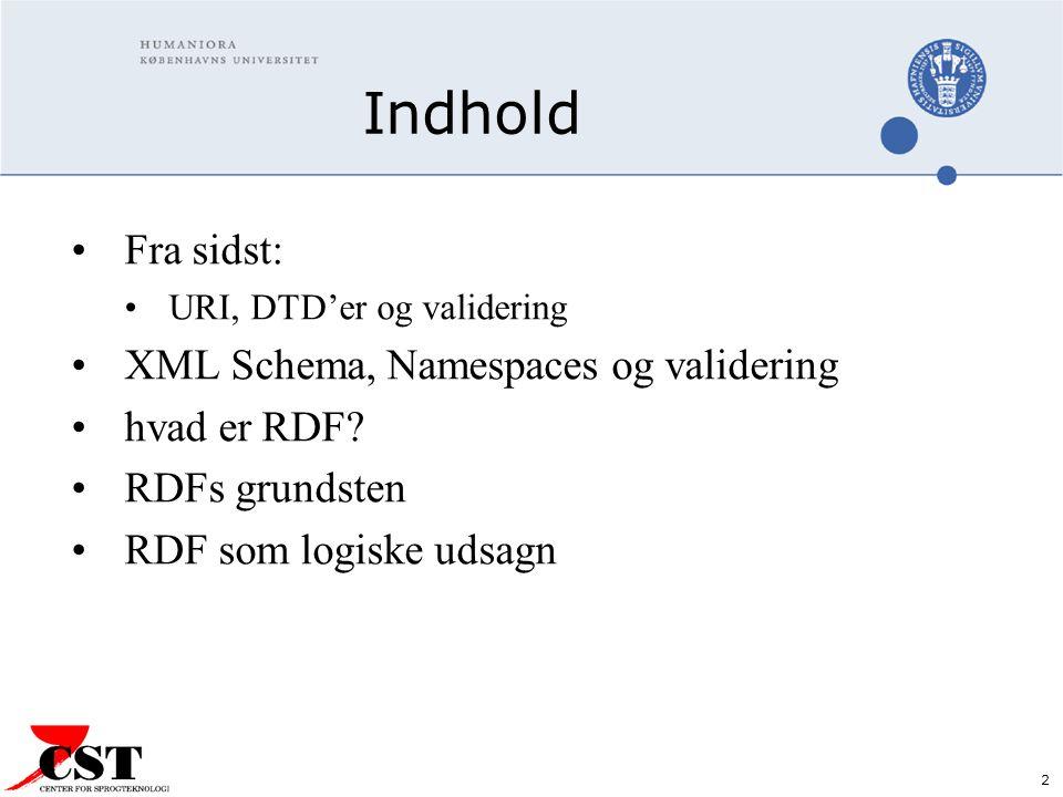 2 Indhold Fra sidst: URI, DTD'er og validering XML Schema, Namespaces og validering hvad er RDF.
