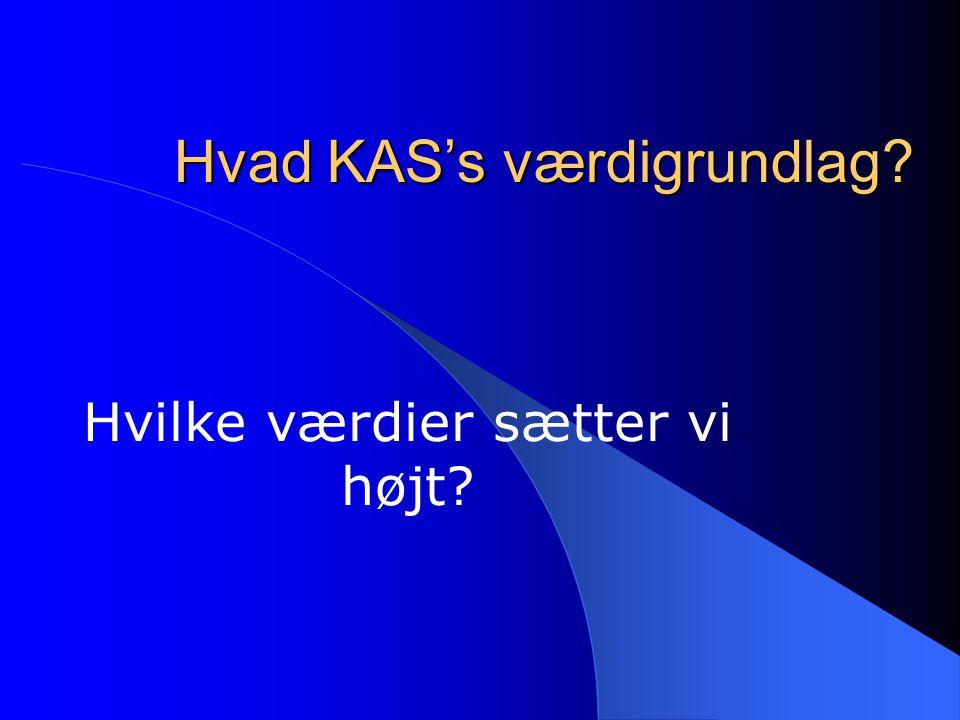 Hvad KAS's værdigrundlag Hvilke værdier sætter vi højt