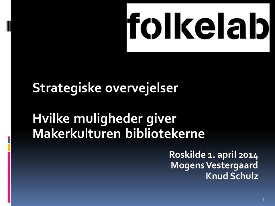 Strategiske overvejelser Hvilke muligheder giver Makerkulturen bibliotekerne Roskilde 1.
