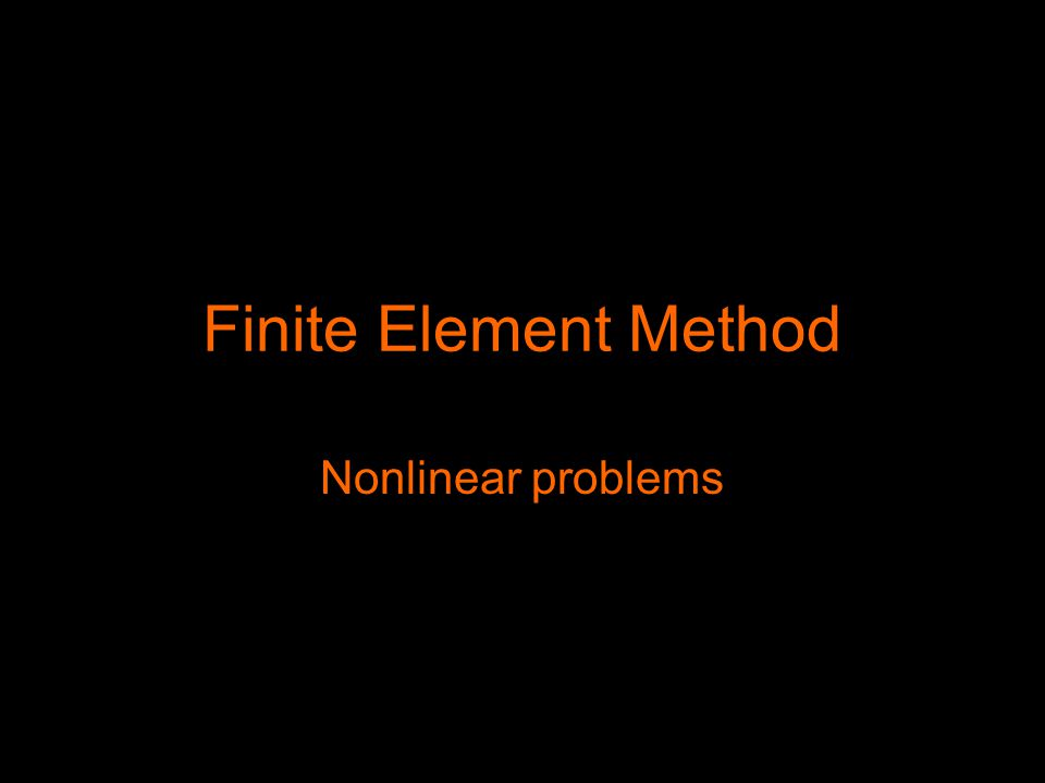 Finite Element Method Nonlinear problems