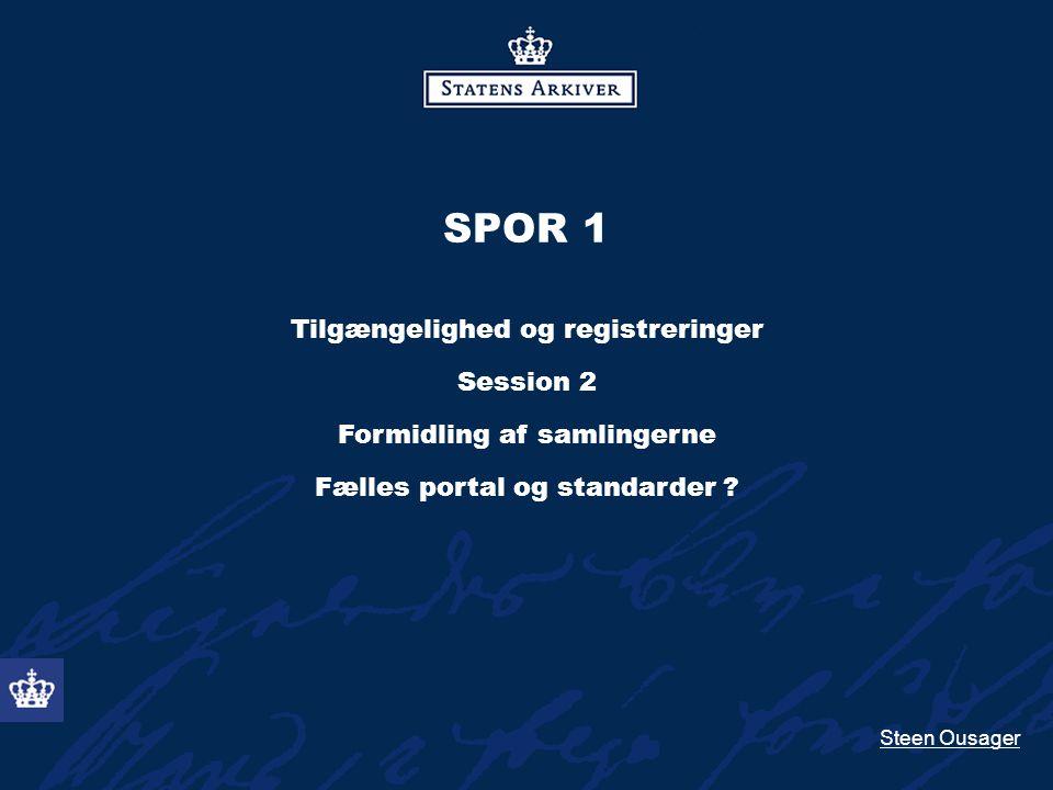 SPOR 1 Tilgængelighed og registreringer Session 2 Formidling af samlingerne Fælles portal og standarder .