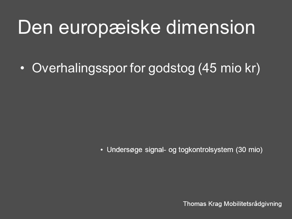 Den europæiske dimension Thomas Krag Mobilitetsrådgivning Overhalingsspor for godstog (45 mio kr) Undersøge signal- og togkontrolsystem (30 mio)