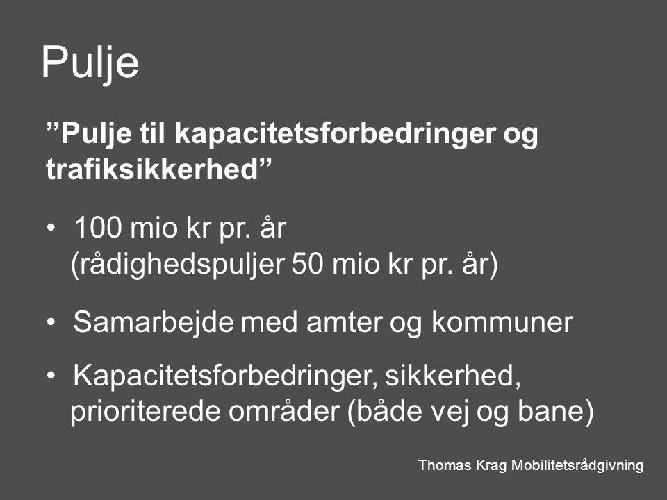 Pulje Thomas Krag Mobilitetsrådgivning Pulje til kapacitetsforbedringer og trafiksikkerhed 100 mio kr pr.