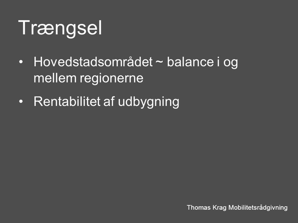 Trængsel Thomas Krag Mobilitetsrådgivning Hovedstadsområdet ~ balance i og mellem regionerne Rentabilitet af udbygning