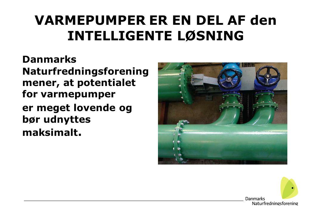 VARMEPUMPER ER EN DEL AF den INTELLIGENTE LØSNING Danmarks Naturfredningsforening mener, at potentialet for varmepumper er meget lovende og bør udnyttes maksimalt.
