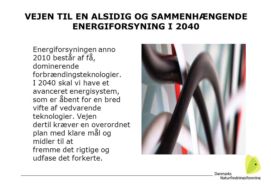 VEJEN TIL EN ALSIDIG OG SAMMENHÆNGENDE ENERGIFORSYNING I 2040 Energiforsyningen anno 2010 består af få, dominerende forbrændingsteknologier.
