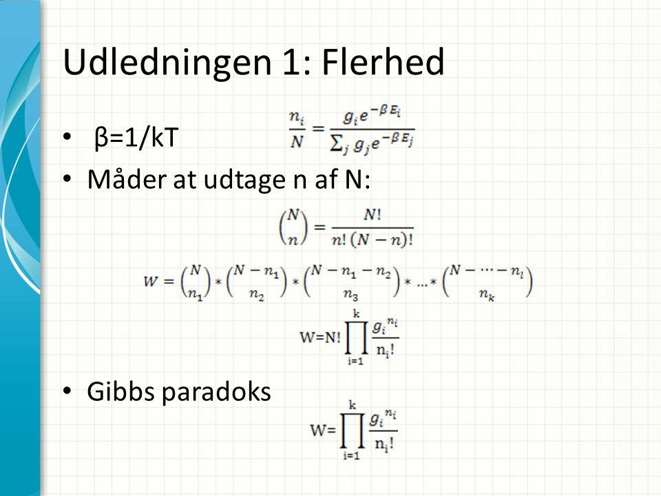 Udledningen 1: Flerhed β=1/kT Måder at udtage n af N: Gibbs paradoks