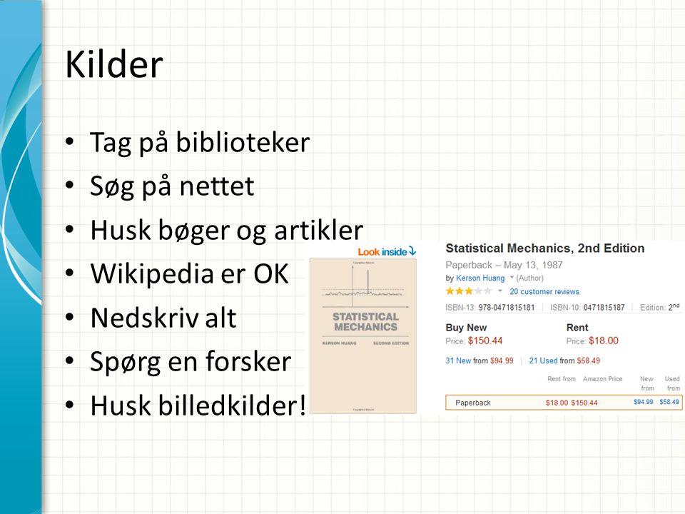 Kilder Tag på biblioteker Søg på nettet Husk bøger og artikler Wikipedia er OK Nedskriv alt Spørg en forsker Husk billedkilder!