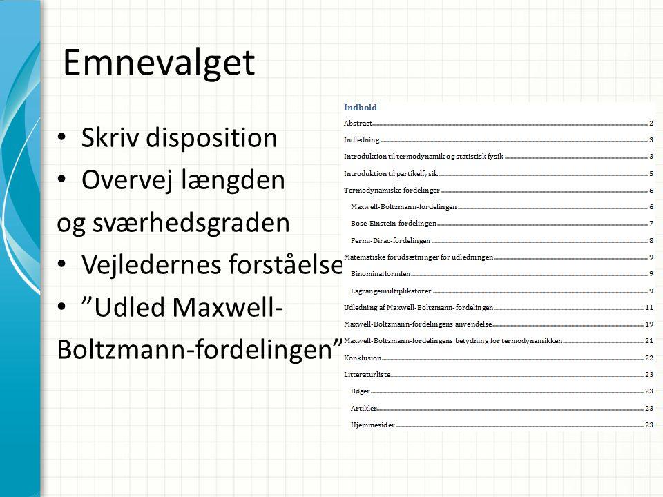 Emnevalget Skriv disposition Overvej længden og sværhedsgraden Vejledernes forståelse Udled Maxwell- Boltzmann-fordelingen