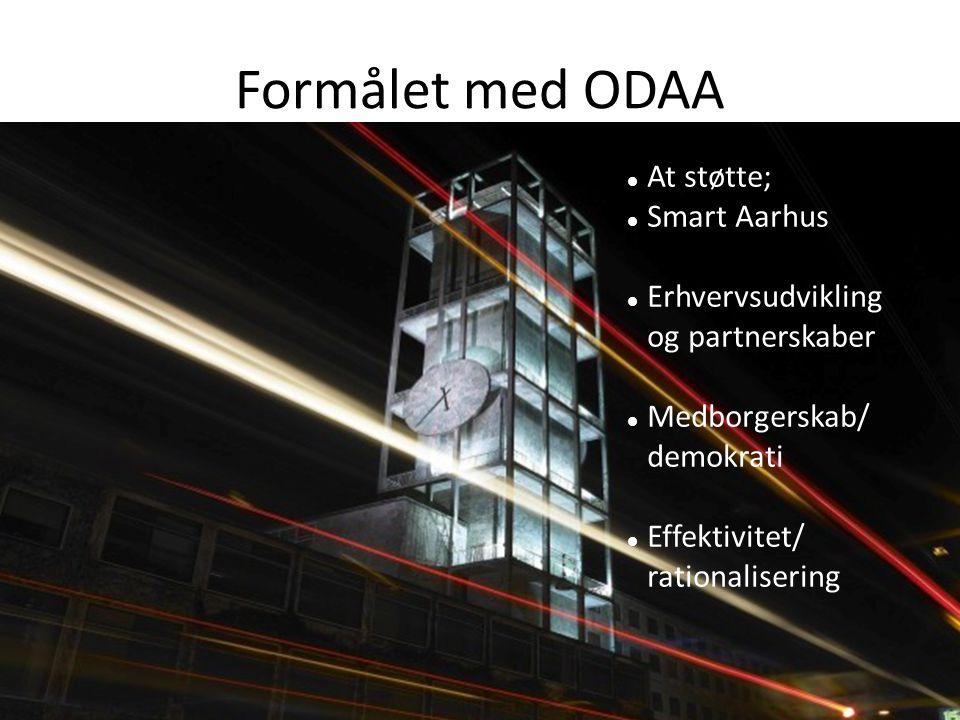 Formålet med ODAA At støtte; Smart Aarhus Erhvervsudvikling og partnerskaber Medborgerskab/ demokrati Effektivitet/ rationalisering
