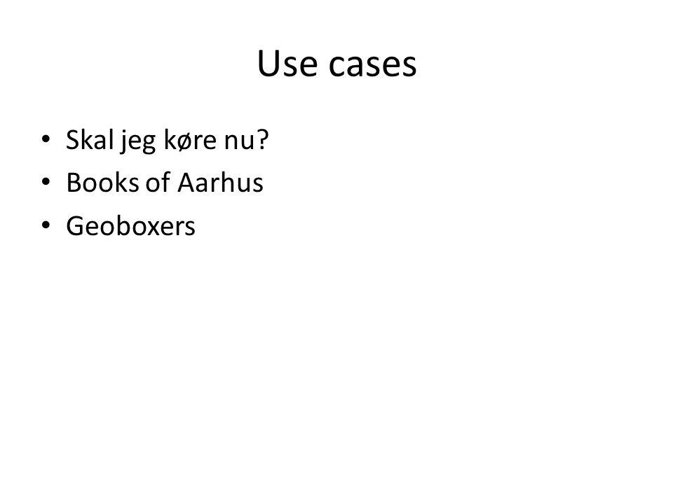 Use cases Skal jeg køre nu Books of Aarhus Geoboxers