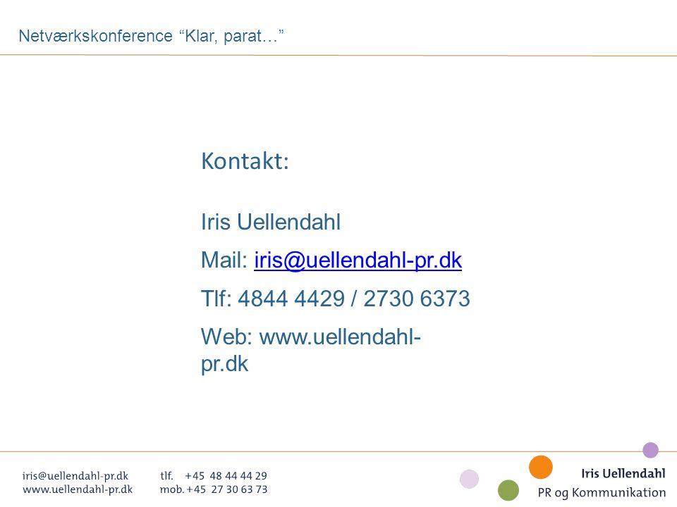 Netværkskonference Klar, parat… Kontakt: Iris Uellendahl Mail: iris@uellendahl-pr.dkiris@uellendahl-pr.dk Tlf: 4844 4429 / 2730 6373 Web: www.uellendahl- pr.dk