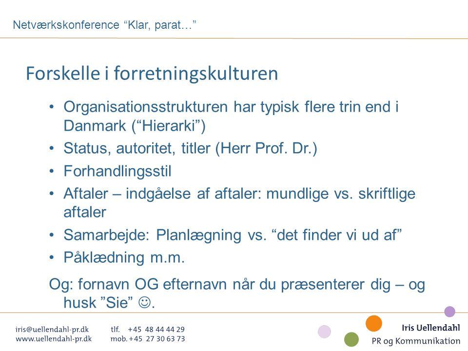Forskelle i forretningskulturen Organisationsstrukturen har typisk flere trin end i Danmark ( Hierarki ) Status, autoritet, titler (Herr Prof.