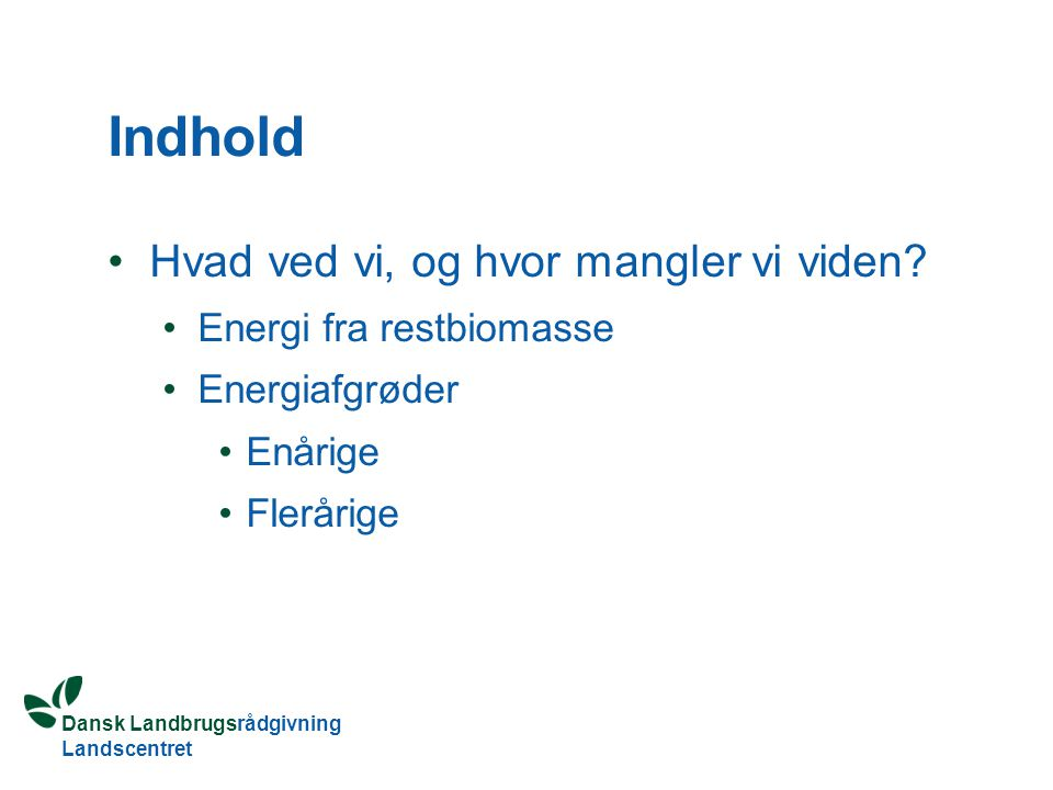 Dansk Landbrugsrådgivning Landscentret Indhold Hvad ved vi, og hvor mangler vi viden.