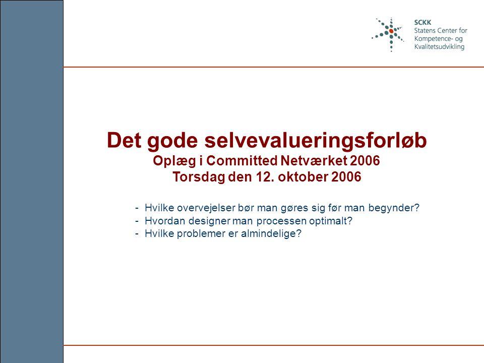 Det gode selvevalueringsforløb Oplæg i Committed Netværket 2006 Torsdag den 12.