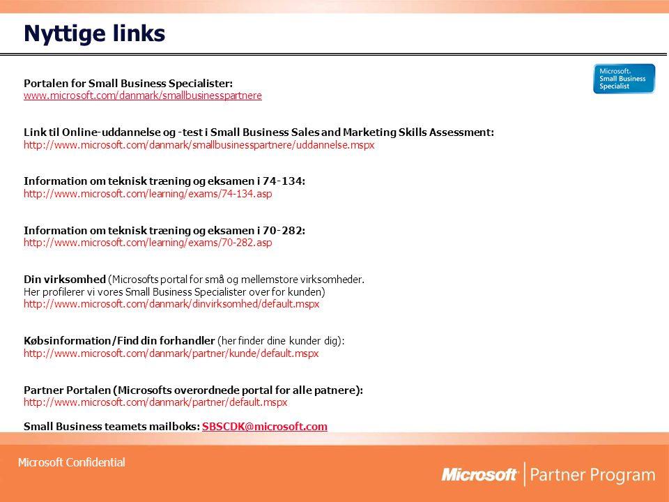 Microsoft Confidential Nyttige links Portalen for Small Business Specialister: www.microsoft.com/danmark/smallbusinesspartnere Link til Online-uddannelse og -test i Small Business Sales and Marketing Skills Assessment: http://www.microsoft.com/danmark/smallbusinesspartnere/uddannelse.mspx Information om teknisk træning og eksamen i 74-134: http://www.microsoft.com/learning/exams/74-134.asp Information om teknisk træning og eksamen i 70-282: http://www.microsoft.com/learning/exams/70-282.asp Din virksomhed (Microsofts portal for små og mellemstore virksomheder.