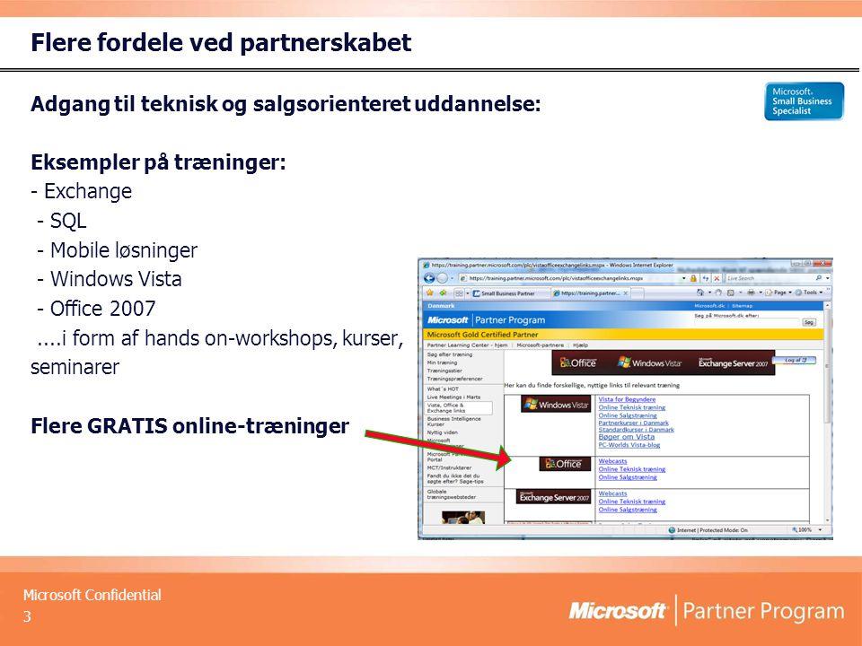 Microsoft Confidential 3 Flere fordele ved partnerskabet Adgang til teknisk og salgsorienteret uddannelse: Eksempler på træninger: - Exchange - SQL - Mobile løsninger - Windows Vista - Office 2007....i form af hands on-workshops, kurser, seminarer Flere GRATIS online-træninger