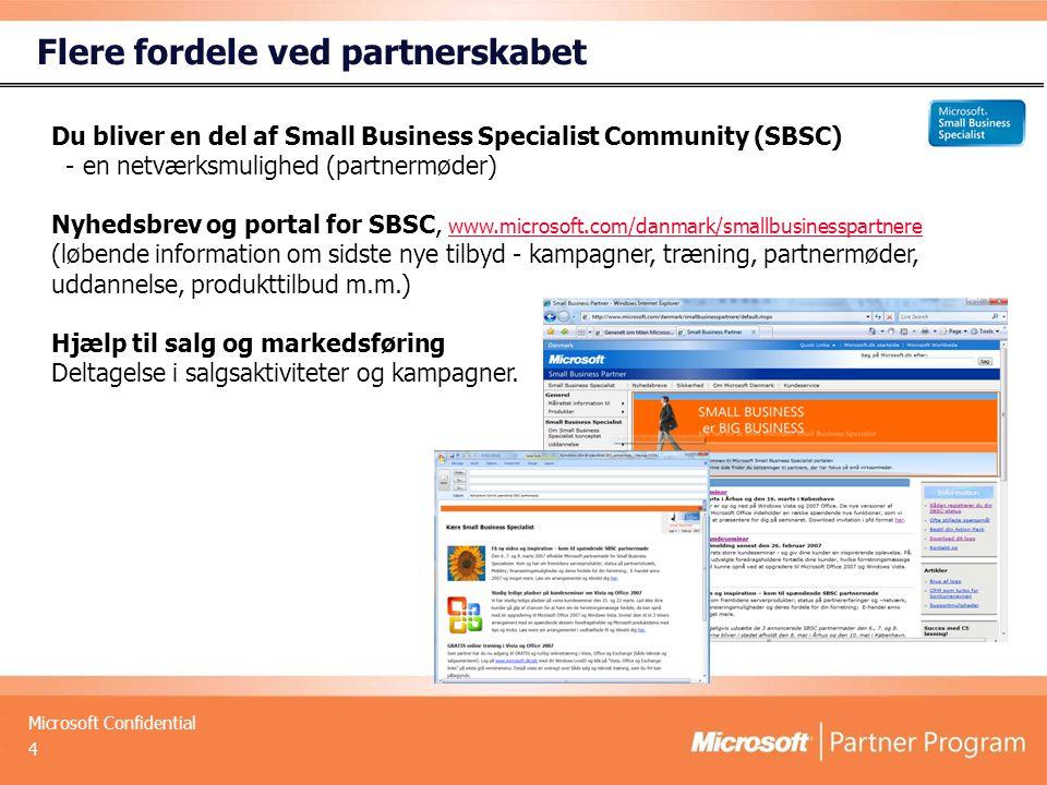 Microsoft Confidential Flere fordele ved partnerskabet 4 Du bliver en del af Small Business Specialist Community (SBSC) - en netværksmulighed (partnermøder) Nyhedsbrev og portal for SBSC, www.microsoft.com/danmark/smallbusinesspartnere www.microsoft.com/danmark/smallbusinesspartnere (løbende information om sidste nye tilbyd - kampagner, træning, partnermøder, uddannelse, produkttilbud m.m.) Hjælp til salg og markedsføring Deltagelse i salgsaktiviteter og kampagner.