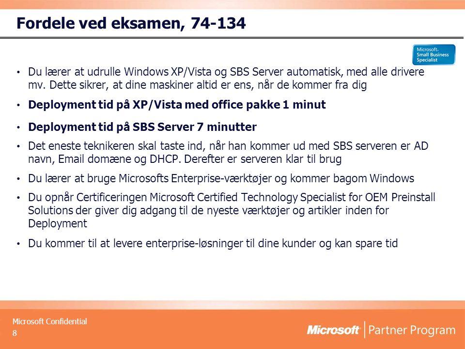 Microsoft Confidential Fordele ved eksamen, 74-134 Du lærer at udrulle Windows XP/Vista og SBS Server automatisk, med alle drivere mv.