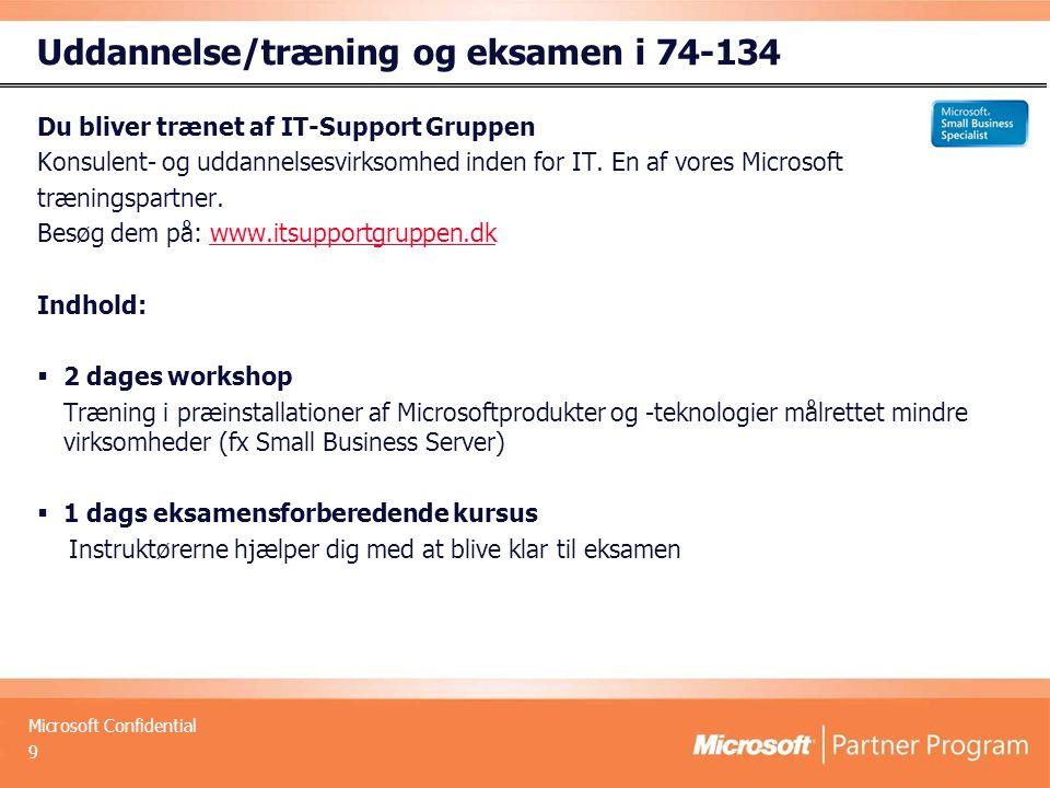 Microsoft Confidential Uddannelse/træning og eksamen i 74-134 Du bliver trænet af IT-Support Gruppen Konsulent- og uddannelsesvirksomhed inden for IT.