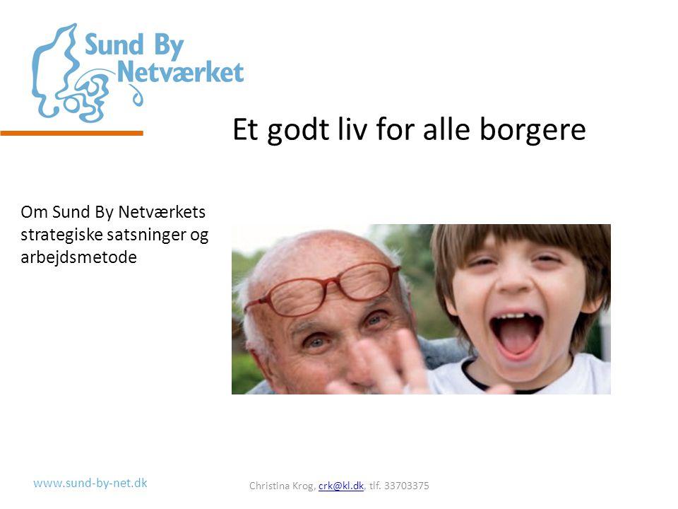 www.sund-by-net.dk Et godt liv for alle borgere Christina Krog, crk@kl.dk, tlf.