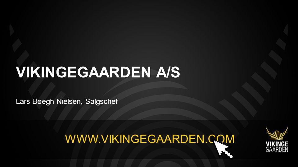 VIKINGEGAARDEN A/S Lars Bøegh Nielsen, Salgschef WWW.VIKINGEGAARDEN.COM