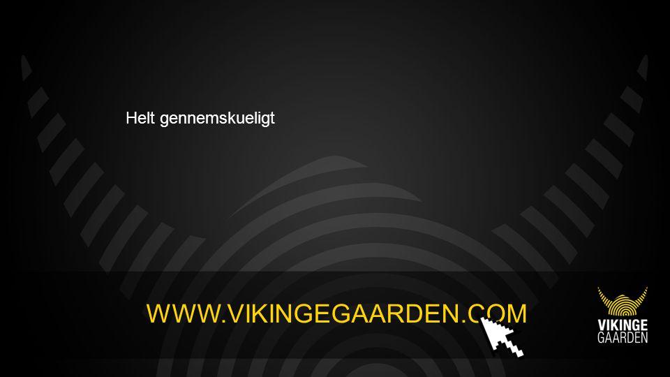 WWW.VIKINGEGAARDEN.COM Helt gennemskueligt