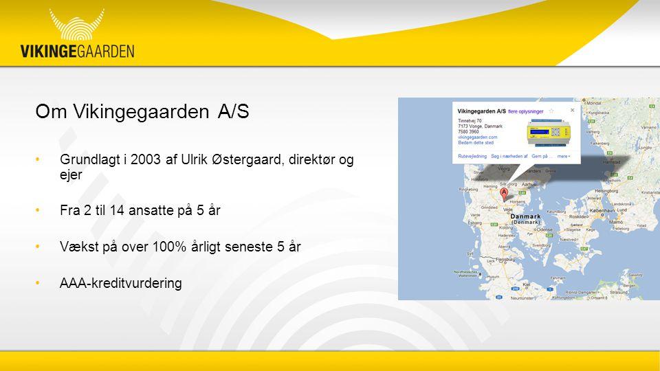 Om Vikingegaarden A/S Grundlagt i 2003 af Ulrik Østergaard, direktør og ejer Fra 2 til 14 ansatte på 5 år Vækst på over 100% årligt seneste 5 år AAA-kreditvurdering