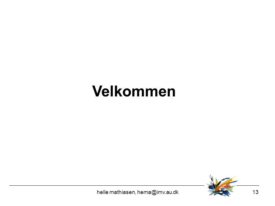 helle mathiasen, hema@imv.au.dk13 Velkommen