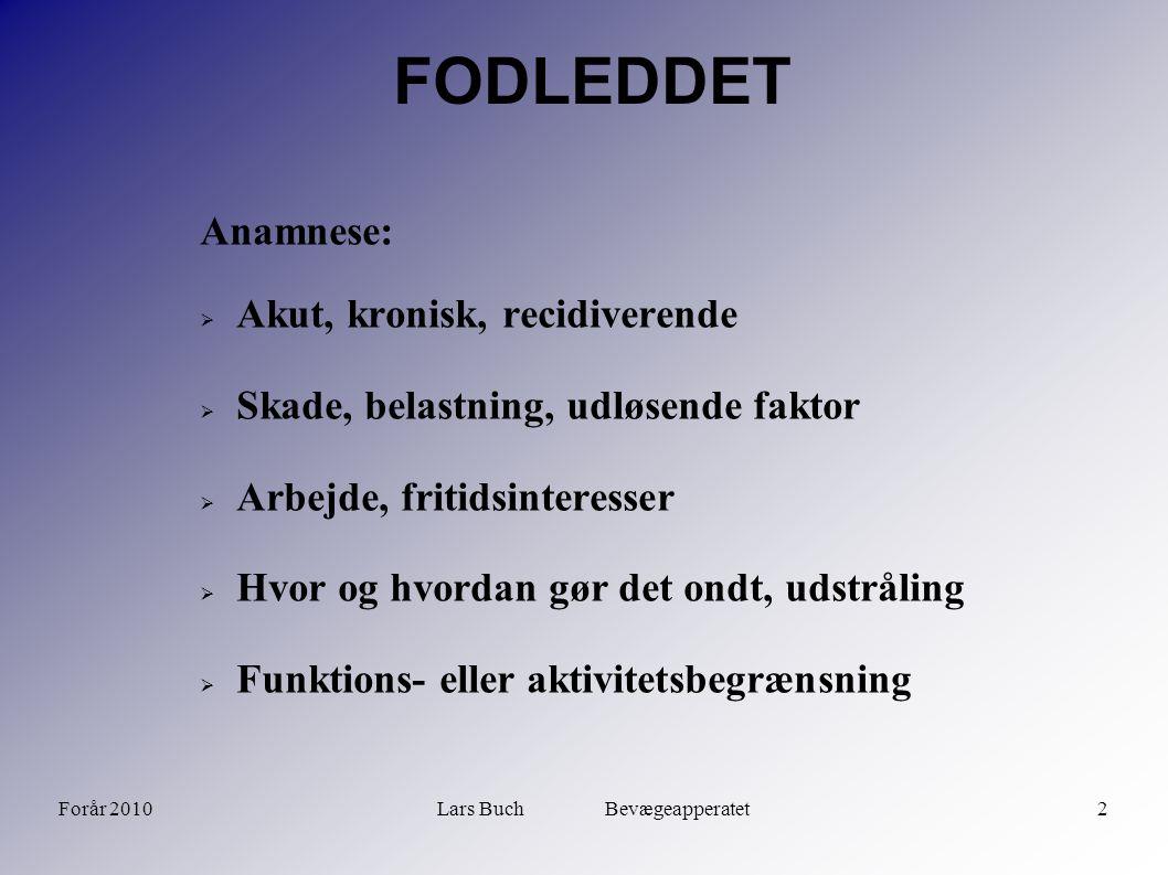 Forår 2010Lars Buch Bevægeapperatet3 FODLEDDET Inspektion:  Hvordan går pt.