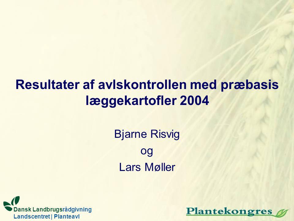 Resultater af avlskontrollen med præbasis læggekartofler 2004 Bjarne Risvig og Lars Møller Dansk Landbrugsrådgivning Landscentret | Planteavl