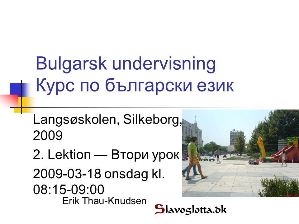 Bulgarsk undervisning Курс по български език Langsøskolen, Silkeborg, 2009 2.