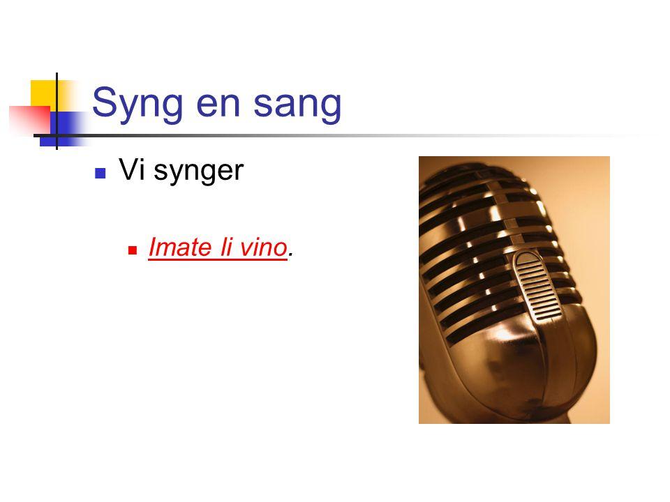 Syng en sang Vi synger Imate li vino. Imate li vino
