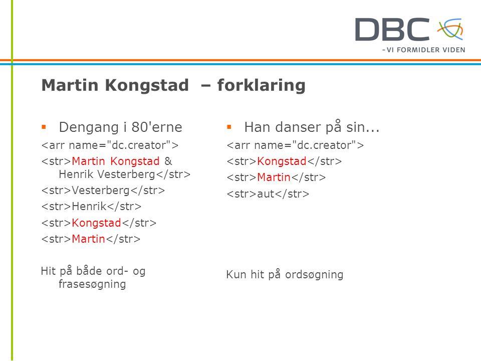 Martin Kongstad – forklaring  Dengang i 80 erne Martin Kongstad & Henrik Vesterberg Vesterberg Henrik Kongstad Martin Hit på både ord- og frasesøgning  Han danser på sin...