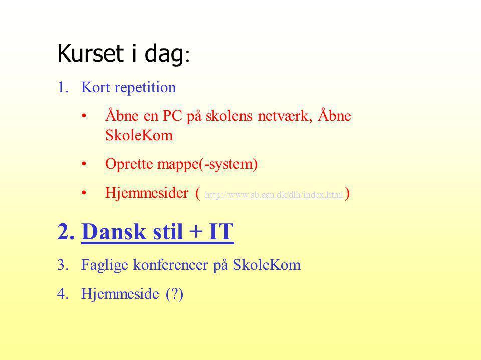 Kurset i dag : 1.Kort repetition Åbne en PC på skolens netværk, Åbne SkoleKom Oprette mappe(-system) Hjemmesider ( http://www.sb.aau.dk/dlh/index.html ) http://www.sb.aau.dk/dlh/index.html 2.Dansk stil + IT 3.Faglige konferencer på SkoleKom 4.Hjemmeside ( )