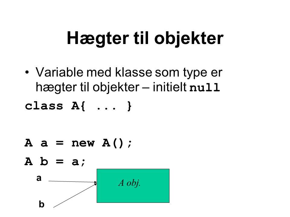 Hægter til objekter Variable med klasse som type er hægter til objekter – initielt null class A{...