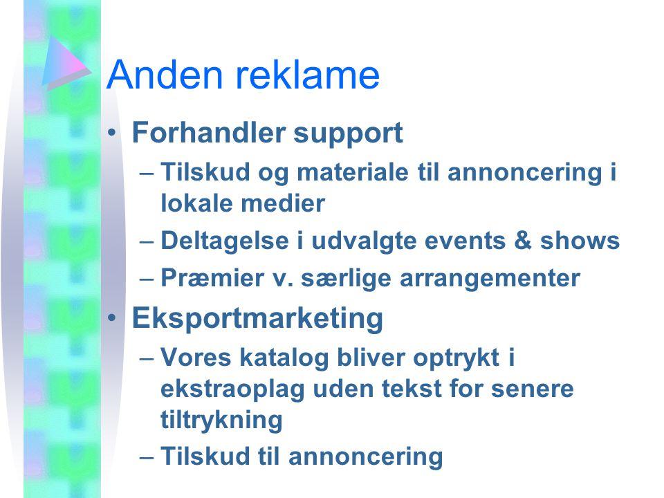 Anden reklame Forhandler support –Tilskud og materiale til annoncering i lokale medier –Deltagelse i udvalgte events & shows –Præmier v.