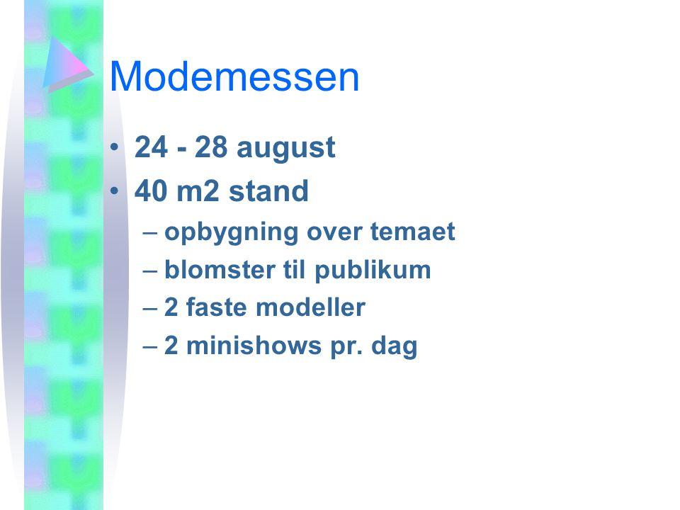 Modemessen 24 - 28 august 40 m2 stand –opbygning over temaet –blomster til publikum –2 faste modeller –2 minishows pr.