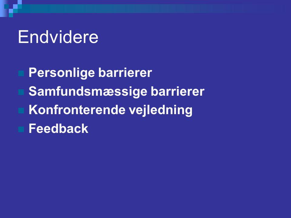Endvidere Personlige barrierer Samfundsmæssige barrierer Konfronterende vejledning Feedback