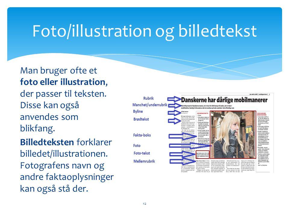 Man bruger ofte et foto eller illustration, der passer til teksten. Disse kan også anvendes som blikfang. Billedteksten forklarer billedet/illustratio
