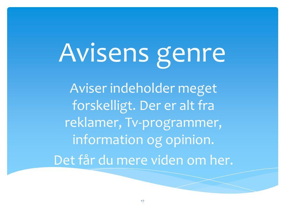 Avisens genre Aviser indeholder meget forskelligt. Der er alt fra reklamer, Tv-programmer, information og opinion. Det får du mere viden om her. 17