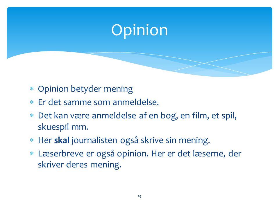  Opinion betyder mening  Er det samme som anmeldelse.  Det kan være anmeldelse af en bog, en film, et spil, skuespil mm.  Her skal journalisten og