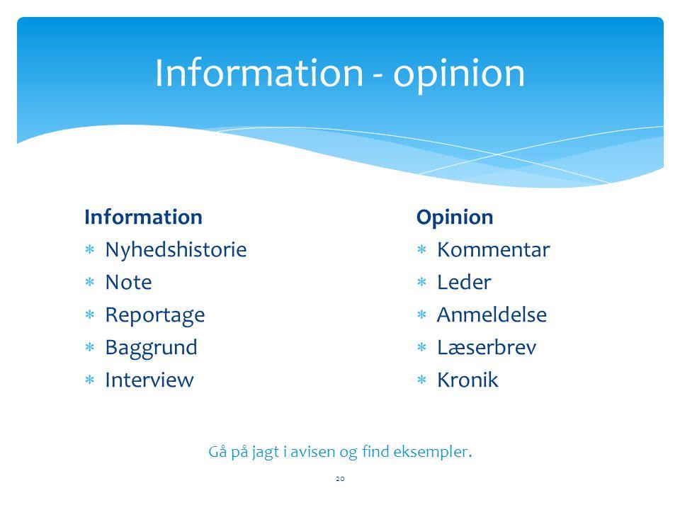 Information - opinion 20 Information  Nyhedshistorie  Note  Reportage  Baggrund  Interview Opinion  Kommentar  Leder  Anmeldelse  Læserbrev 