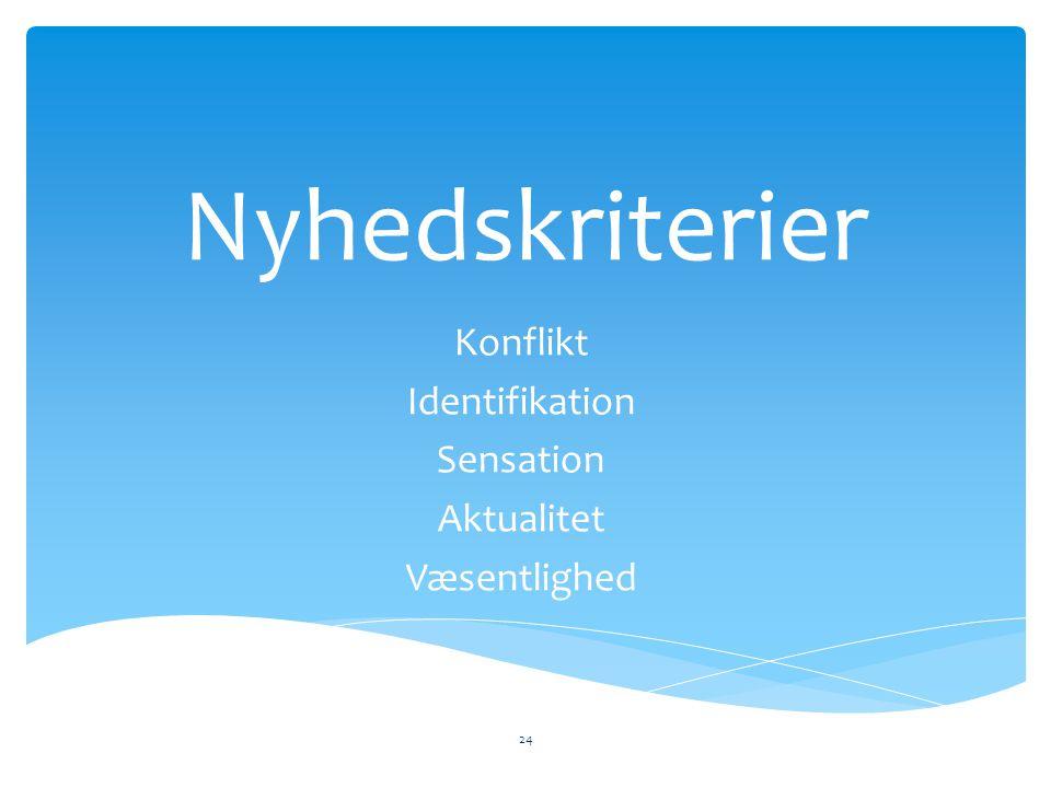 Nyhedskriterier Konflikt Identifikation Sensation Aktualitet Væsentlighed 24