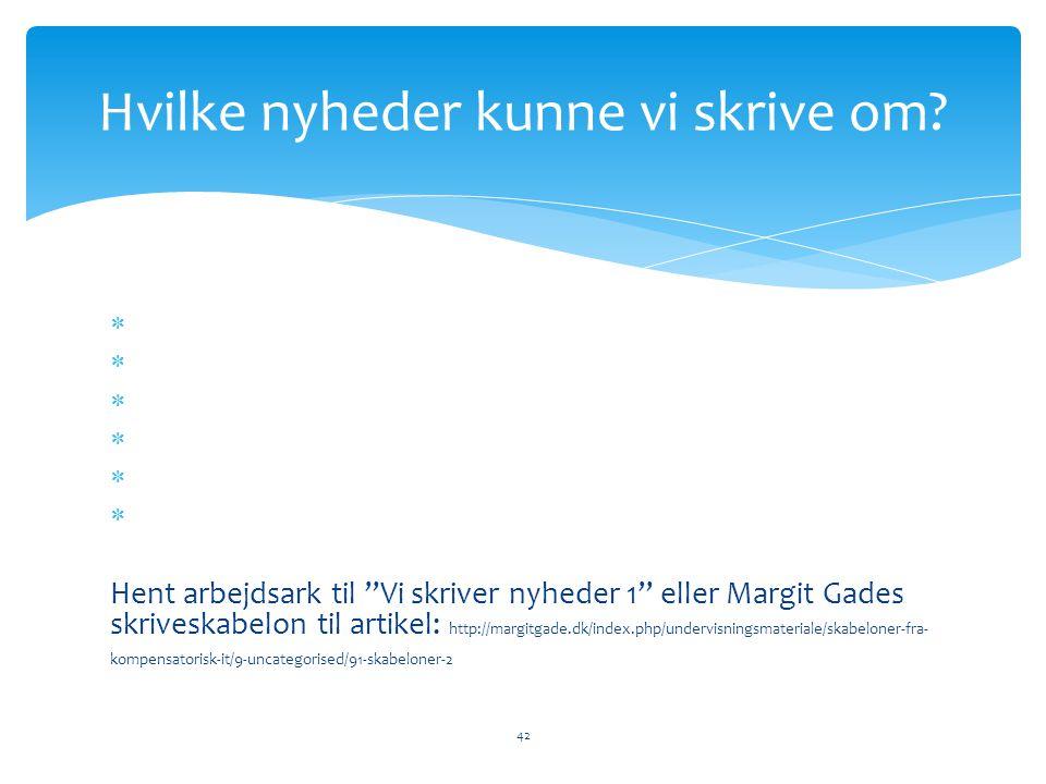 """ Hent arbejdsark til """"Vi skriver nyheder 1"""" eller Margit Gades skriveskabelon til artikel: http://margitgade.dk/index.php/undervisningsmateriale/skab"""