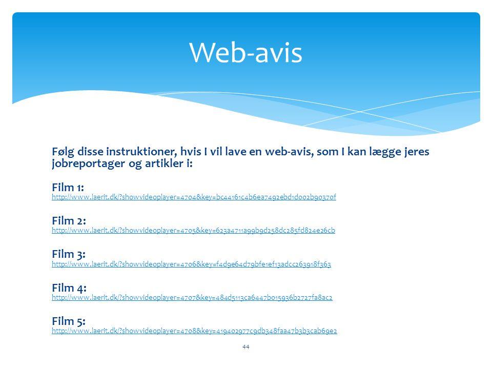 Følg disse instruktioner, hvis I vil lave en web-avis, som I kan lægge jeres jobreportager og artikler i: Film 1: http://www.laerit.dk/?showvideoplaye