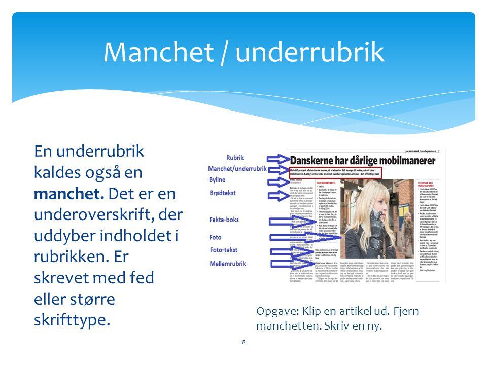 En underrubrik kaldes også en manchet. Det er en underoverskrift, der uddyber indholdet i rubrikken. Er skrevet med fed eller større skrifttype. Manch