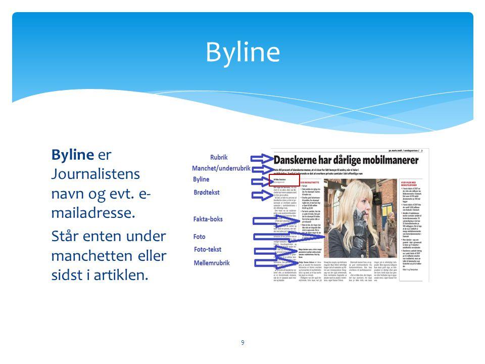 Byline er Journalistens navn og evt. e- mailadresse. Står enten under manchetten eller sidst i artiklen. Byline 9