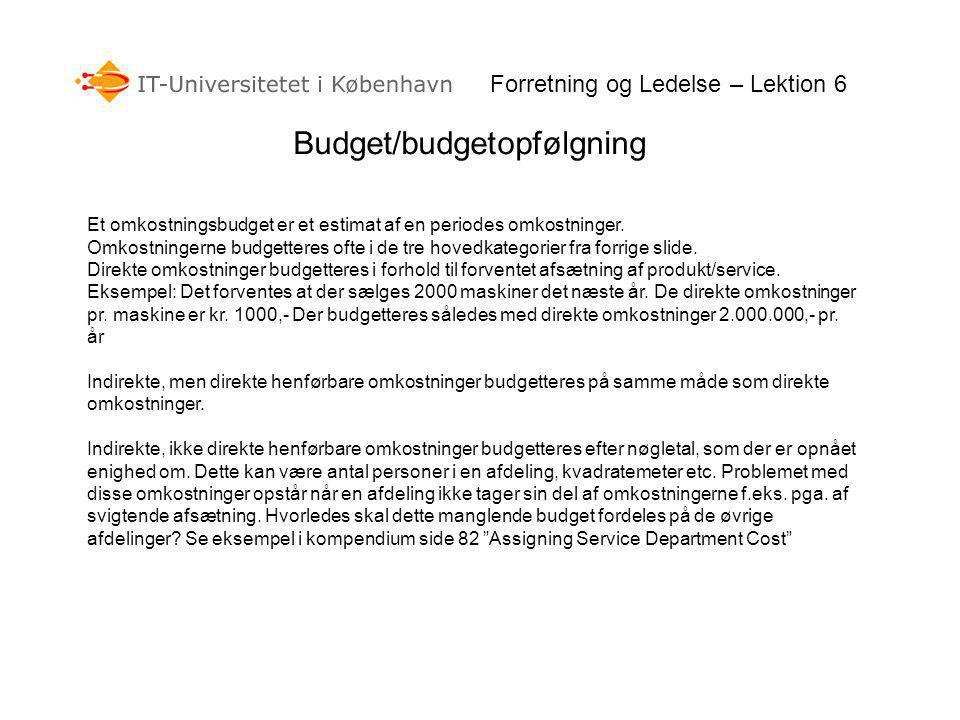 Forretning og Ledelse – Lektion 6 Budget/budgetopfølgning Et omkostningsbudget er et estimat af en periodes omkostninger.