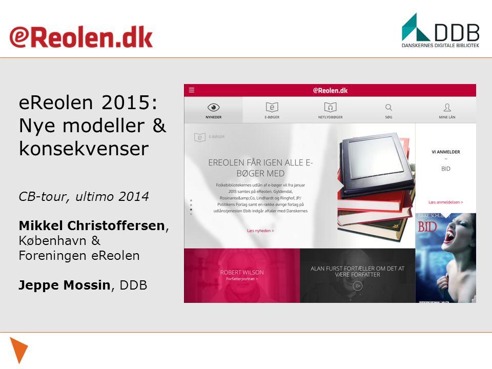 eReolen 2015: Nye modeller & konsekvenser CB-tour, ultimo 2014 Mikkel Christoffersen, København & Foreningen eReolen Jeppe Mossin, DDB